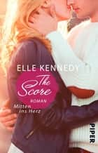 The Score – Mitten ins Herz - Roman ebook by Elle Kennedy, Christina Kagerer