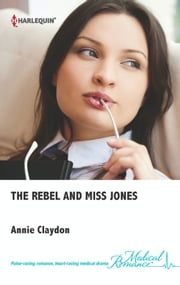 The Rebel and Miss Jones ebook by Annie Claydon