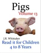 Pigs (Read it book for Children 4 to 8 years) ebook by J. R. Whittaker