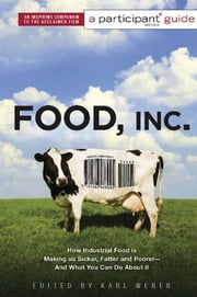 Food Inc.: A Participant Guide - How Industrial Food is Making Us Sicker, Fatter, and Poorer-And What You Can Do About It ebook by Participant Media,Karl Weber