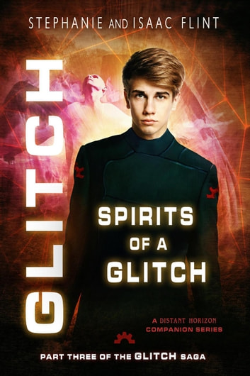 Spirits of a Glitch - Glitch, #3 ebook by Stephanie Flint,Isaac Flint