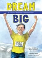 Dream Big - A True Story of Courage and Determination ebook by Dave McGillivray, Nancy Feehrer, Ron Himler