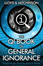 QI: The Book of General Ignorance - The Noticeably Stouter Edition - The Noticeably Stouter Edition ebook by John Lloyd, John Mitchinson