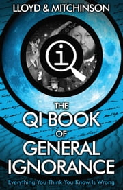 QI: The Book of General Ignorance - The Noticeably Stouter Edition - The Noticeably Stouter Edition ebook by John Lloyd,John Mitchinson