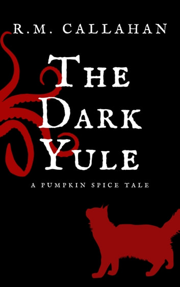 The Dark Yule - A Pumpkin Spice Tale ebook by R.M. Callahan