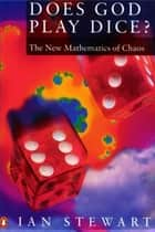 Does God Play Dice? - The New Mathematics of Chaos ebook by Ian Stewart