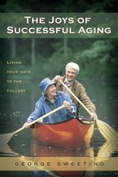The Joys of Successful Aging - Living Your Days to the Fullest ebook by George Sweeting