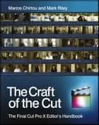 The Craft of the Cut - The Final Cut Pro X Editor's Handbook ebook by Mark Riley, Marios Chirtou