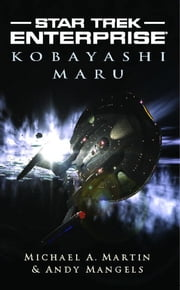 Star Trek: Enterprise: Kobayashi Maru ebook by Michael A. Martin,Andy Mangels