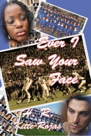 Ever I Saw Your Face ebook by H. R. Kitte-Rojas