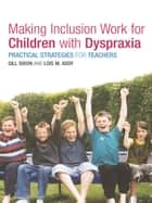 Making Inclusion Work for Children with Dyspraxia ebook by Lois Addy,Gill Dixon
