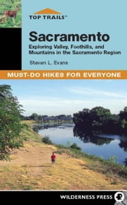 Top Trails: Sacramento - Must-Do Hikes for Everyone ebook by Steve Evans