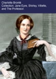 The Charlotte Brontë Collection: Jane Eyre, Shirley, Villette, The Professor.