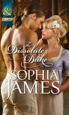The Dissolute Duke (Mills & Boon Historical) ebook by Sophia James
