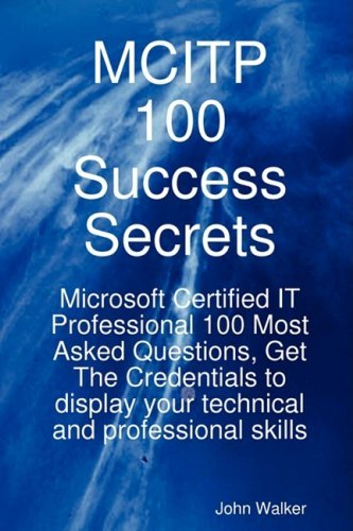 MCITP 100 Success Secrets Microsoft Certified IT Professional 100 Most Asked Questions Get The Credentials To Display Your Technical And