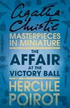 The Affair at the Victory Ball: A Hercule Poirot Short Story ebook by Agatha Christie