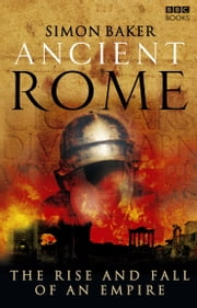 Ancient Rome: The Rise and Fall of an Empire ebook by Simon Baker