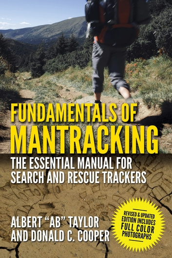 "Fundamentals of Mantracking - The Step-by-Step Method: An Essential Primer for Search and Rescue Trackers ebook by Albert ""Ab"" Taylor,Donald C. Cooper"