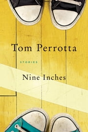 Nine Inches - Stories ebook by Tom Perrotta