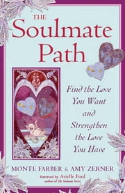 The Soulmate Path: Find The Love You Want And Strengthen The Love You Have ebook by Monte Farber,Amy Zerner