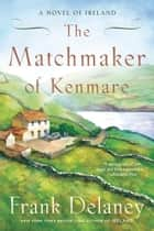 The Matchmaker of Kenmare ebook by Frank Delaney