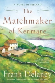 The Matchmaker of Kenmare - A Novel of Ireland ebook by Frank Delaney