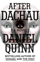 After Dachau ebook by Daniel Quinn
