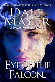 Eye of the Falcon - A Psychic Vision Novel ebook by Dale Mayer