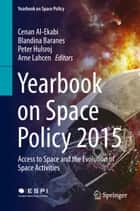 Yearbook on Space Policy 2015 ebook by Cenan Al-Ekabi,Blandina Baranes,Peter Hulsroj,Arne Lahcen