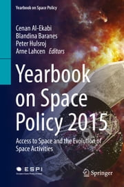 Yearbook on Space Policy 2015 - Access to Space and the Evolution of Space Activities ebook by Cenan Al-Ekabi, Blandina Baranes, Peter Hulsroj,...