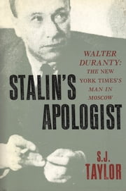 Stalin's Apologist: Walter Duranty: The New York Times's Man in Moscow ebook by S.J. Taylor