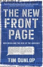 The New Front Page ebook by Tim Dunlop