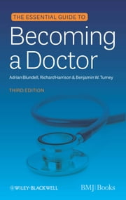 Essential Guide to Becoming a Doctor ebook by Adrian Blundell,Richard Harrison,Benjamin W. Turney