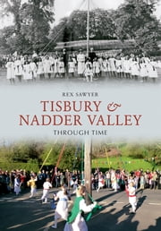 Tisbury & Nadder Valley Through Time ebook by Rex Sawyer