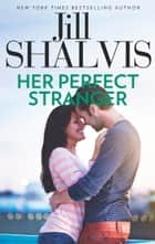 Her Perfect Stranger ebook by Jill Shalvis