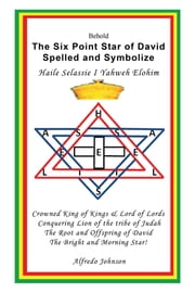 The Six Point Star of David Spelled and Symbolize Haile Selassie I - Yahweh Elohim ebook by Alfredo Johnson