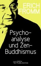 Psychoanalyse und Zen-Buddhismus - Psychoanalysis and Zen Buddhism ebook by Erich Fromm, Rainer Funk