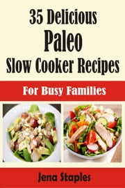 35 Delicious Paleo Slow Cooker Recipes For Busy Families ebook by Jena Staples