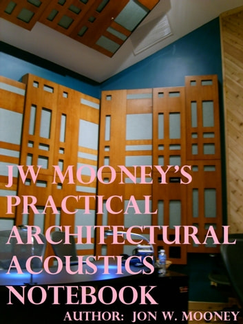 JW Mooney's Practical Architectural Acoustics Notebook ebook by Jon Mooney