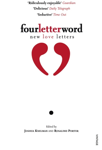 Four Letter Word - New Love Letters ebook by Rosalind Porter,Joshua Knelman