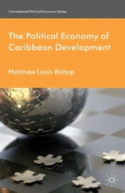 The Political Economy of Caribbean Development ebook by M. Bishop