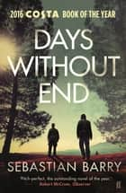 Days Without End ebook by Sebastian Barry