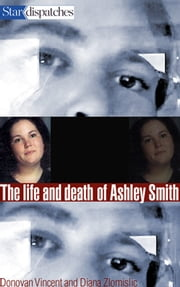 The Life and Death of Ashley Smith ebook by Donovan Vincent,Diana Zlomislic