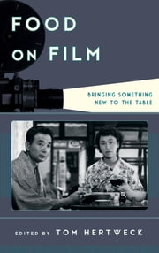 Food on Film - Bringing Something New to the Table ebook by Tom Hertweck