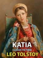 Katia - Classic Fiction ebook by Leo Tolstoy