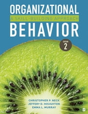 Organizational Behavior - A Skill-Building Approach ebook by Dr. Christopher P. Neck, Dr. Jeffery D. Houghton, Emma L. Murray