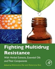 Fighting Multidrug Resistance with Herbal Extracts, Essential Oils and Their Components ebook by Mahendra Rai,Kateryna Kon