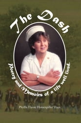 THE DASH - Memoirs and Poems of a Life Well Lived ebook by Phyllis Elaine Hotsenpiller Hays