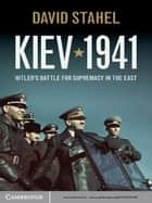 Kiev 1941 - Hitler's Battle for Supremacy in the East ebook by