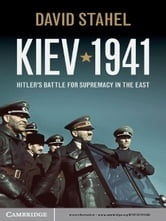 Kiev 1941 - Hitler's Battle for Supremacy in the East ebook by David Stahel